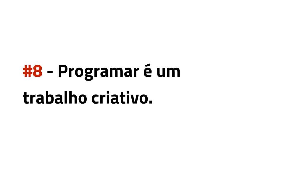 #8 - Programar é um trabalho criativo.
