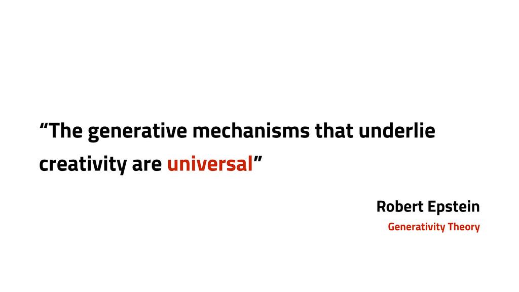 """""""The generative mechanisms that underlie creati..."""