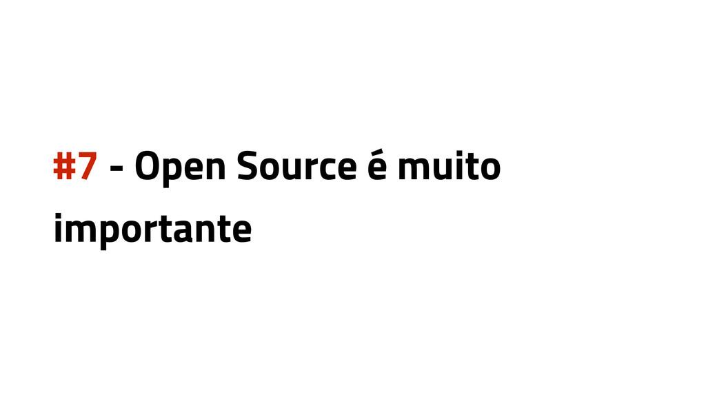 #7 - Open Source é muito importante