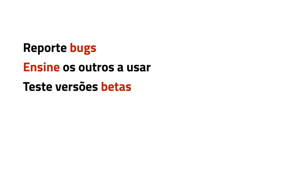 Reporte bugs Ensine os outros a usar Teste vers...