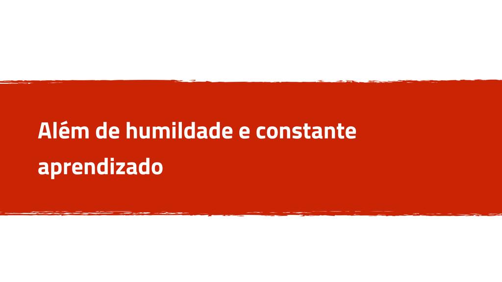 Além de humildade e constante aprendizado