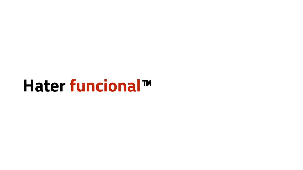 Hater funcional™