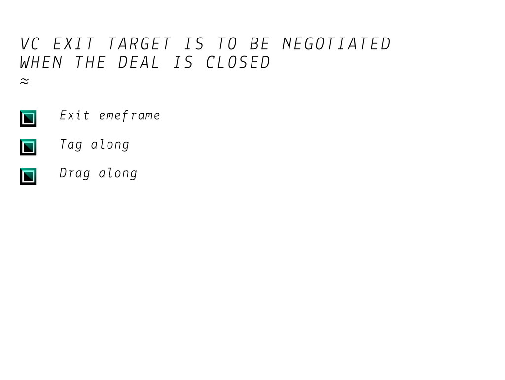 VC EXIT TARGET IS TO BE NEGOTIATED WHEN THE DEA...