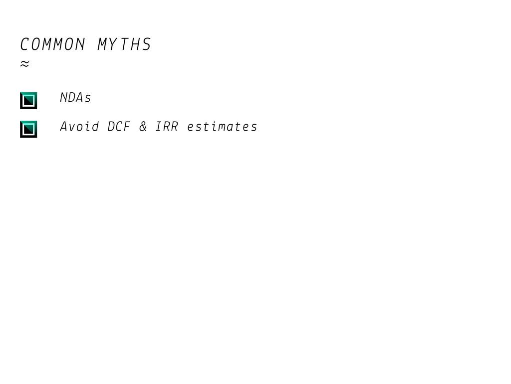 COMMON MYTHS ≈ NDAs Avoid DCF & IRR estimates