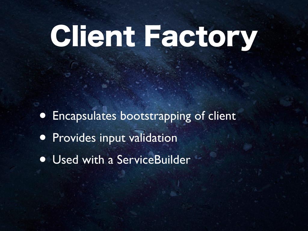 $MJFOU'BDUPSZ • Encapsulates bootstrapping of ...