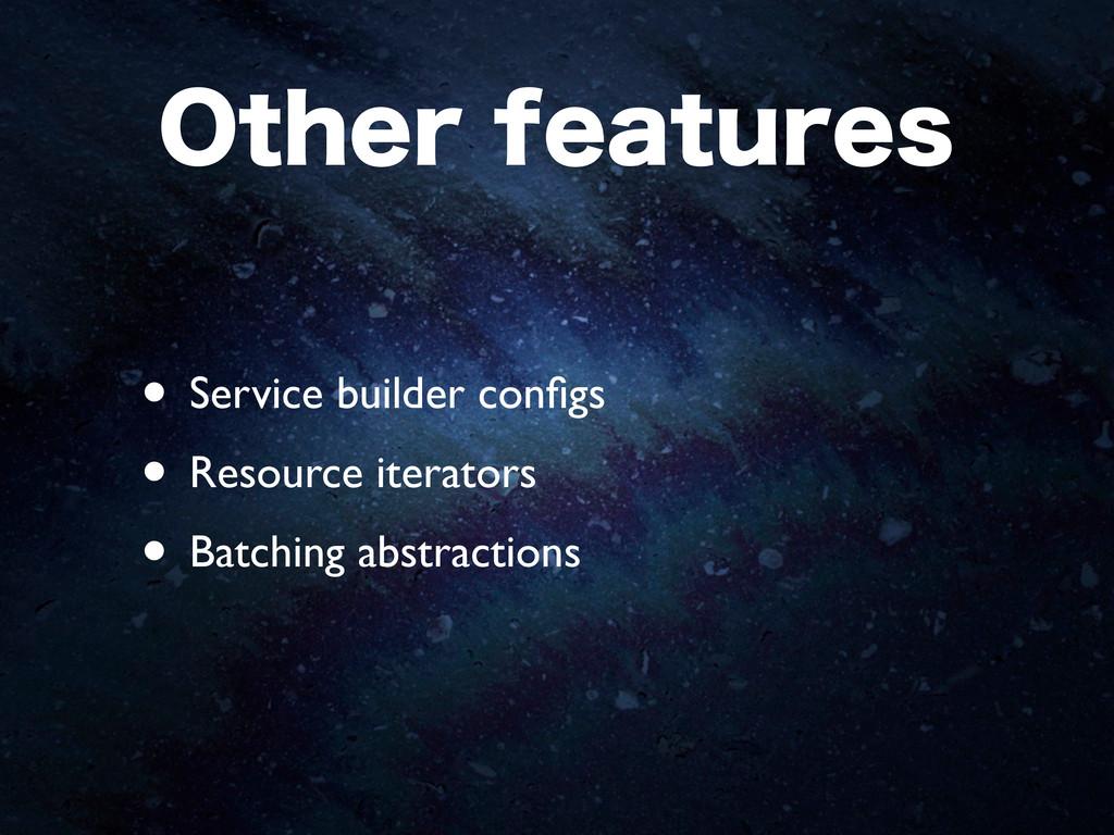 0UIFSGFBUVSFT • Service builder configs • Resou...