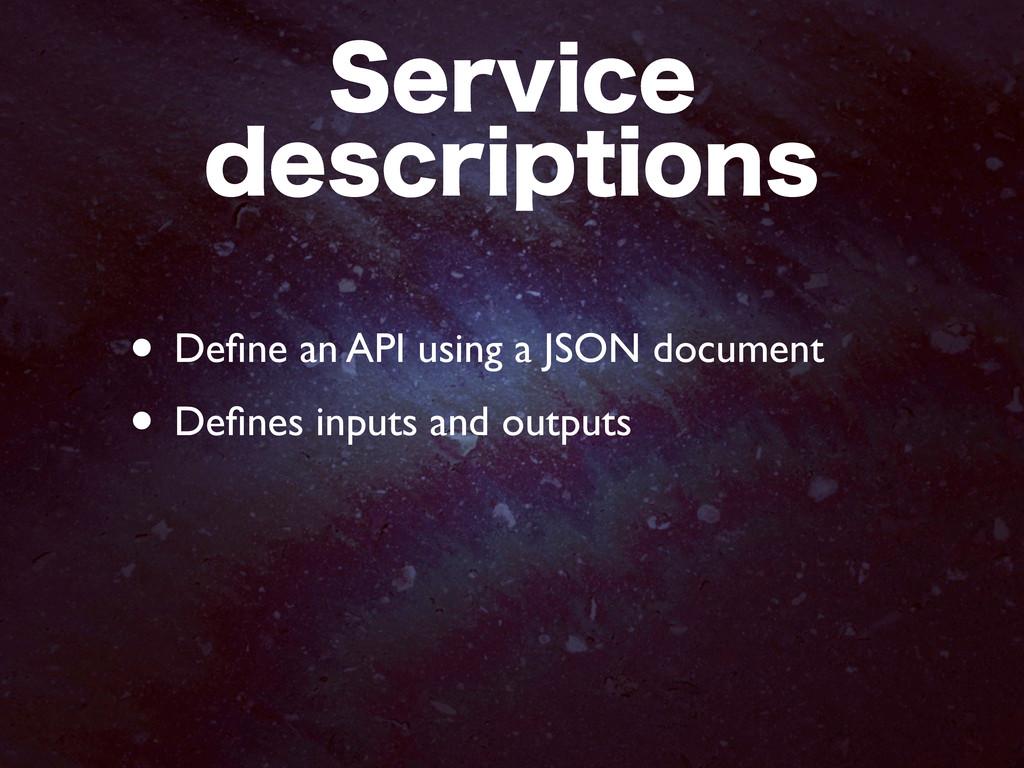 4FSWJDF EFTDSJQUJPOT • Define an API using a JS...