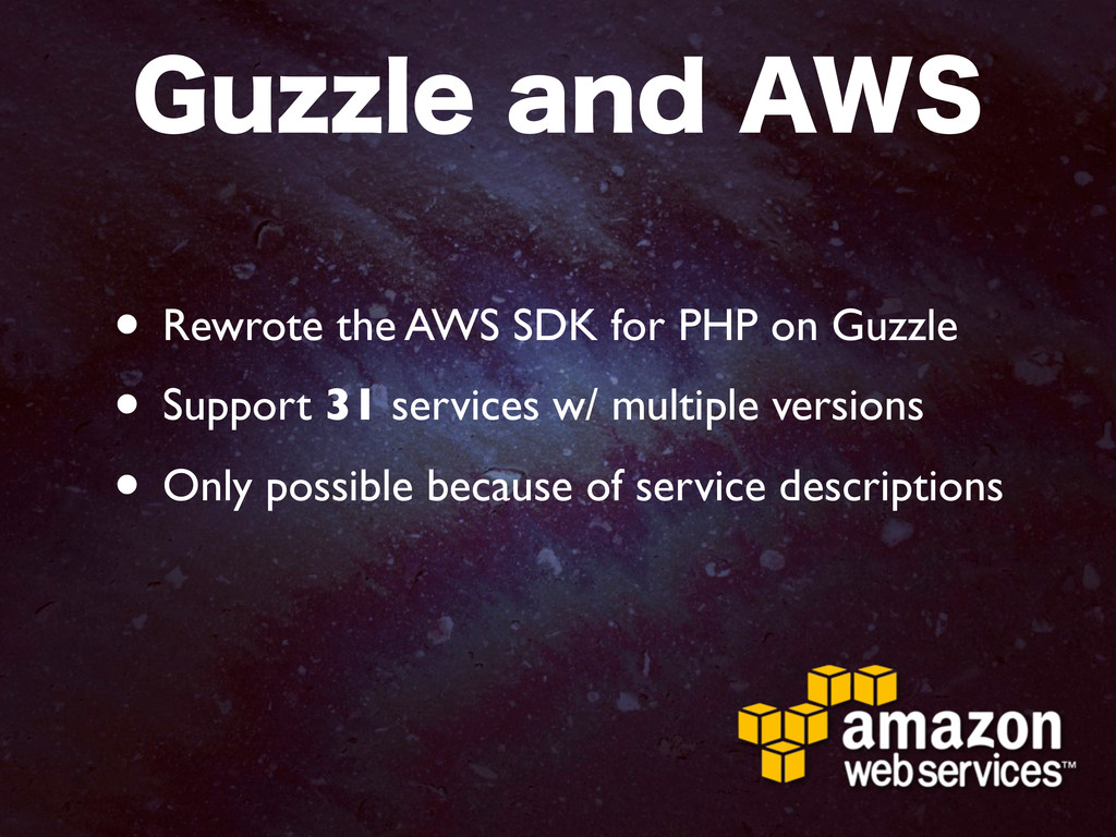 • Rewrote the AWS SDK for PHP on Guzzle • Suppo...