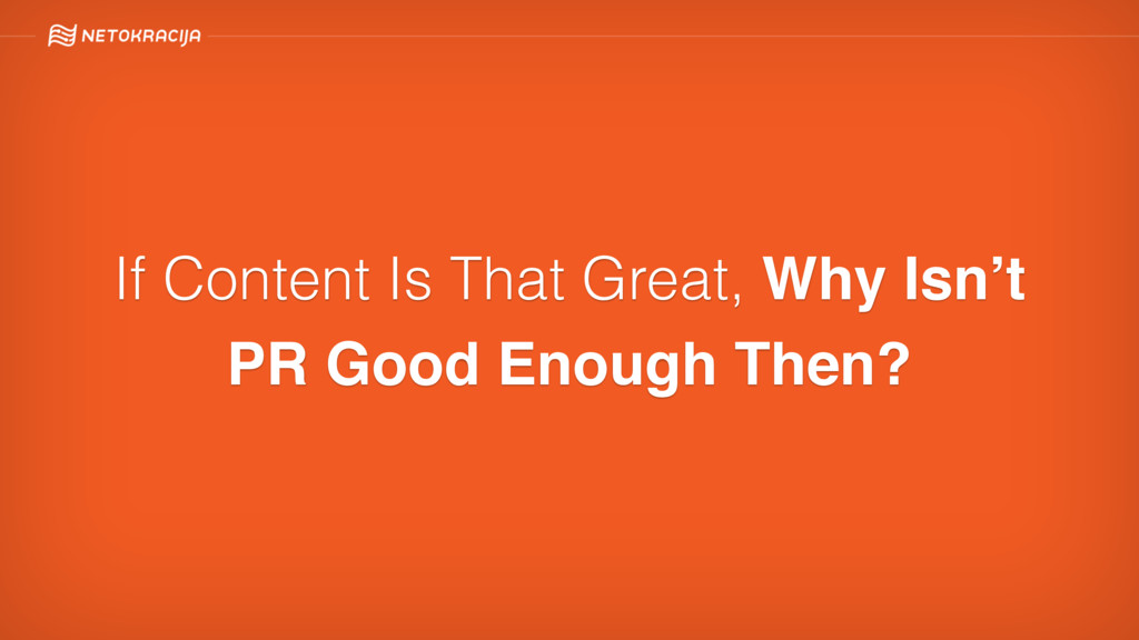 If Content Is That Great, Why Isn't PR Good Eno...