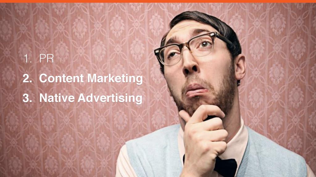 1. PR 2. Content Marketing 3. Native Advertising