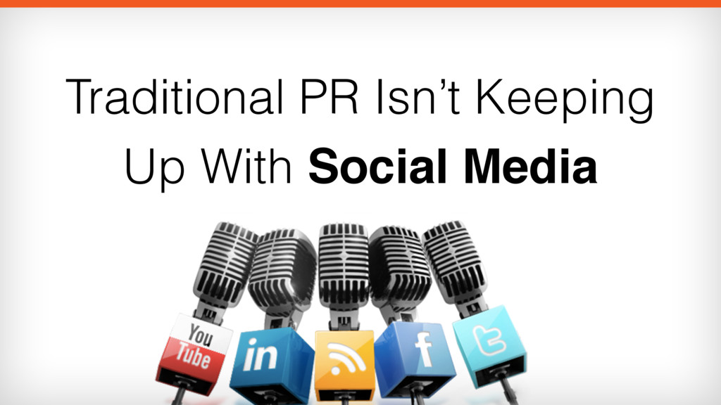 Traditional PR Isn't Keeping Up With Social Med...