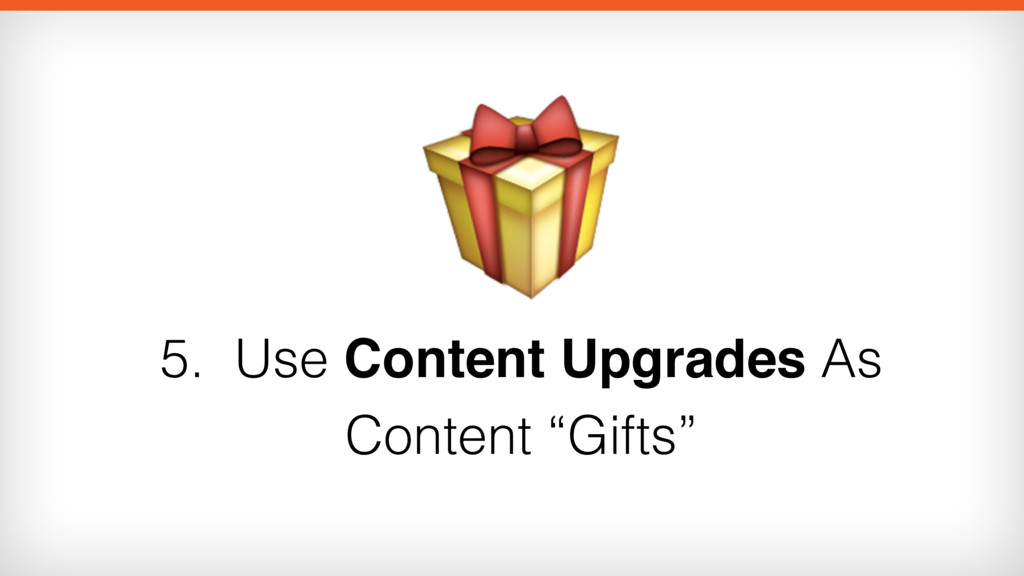 """5. Use Content Upgrades As Content """"Gifts"""""""