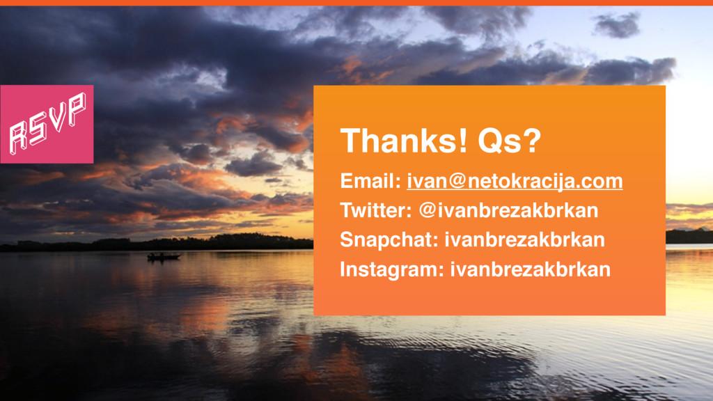 Thanks! Qs? Email: ivan@netokracija.com Twitter...