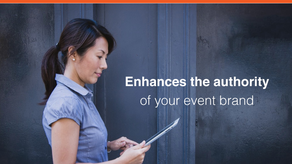 Enhances the authority  of your event brand