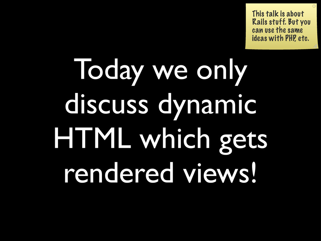 Today we only discuss dynamic HTML which gets r...