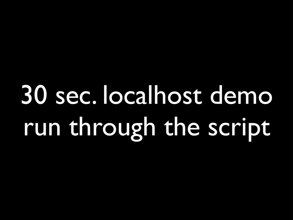 30 sec. localhost demo run through the script