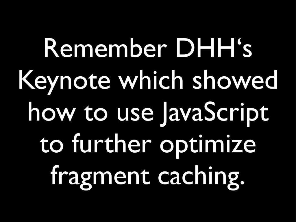 Remember DHH's Keynote which showed how to use ...