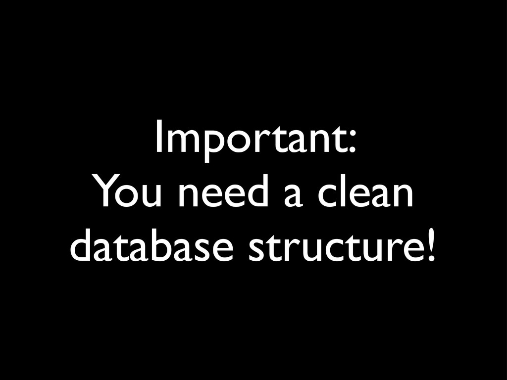 Important: You need a clean database structure!