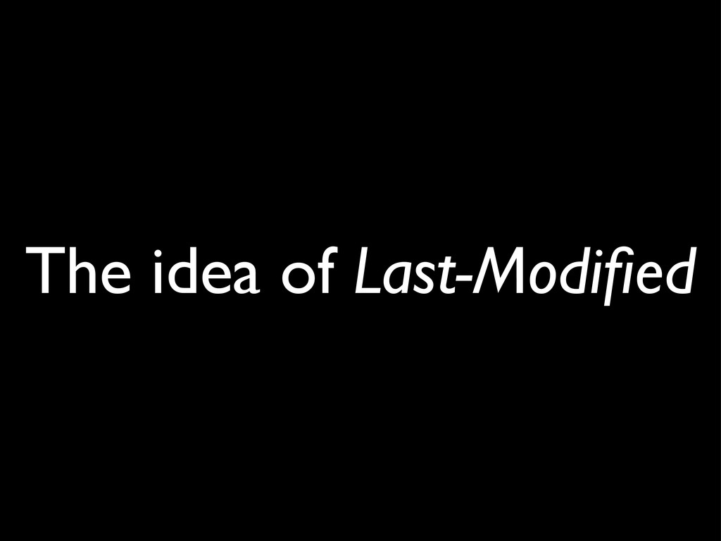 The idea of Last-Modified