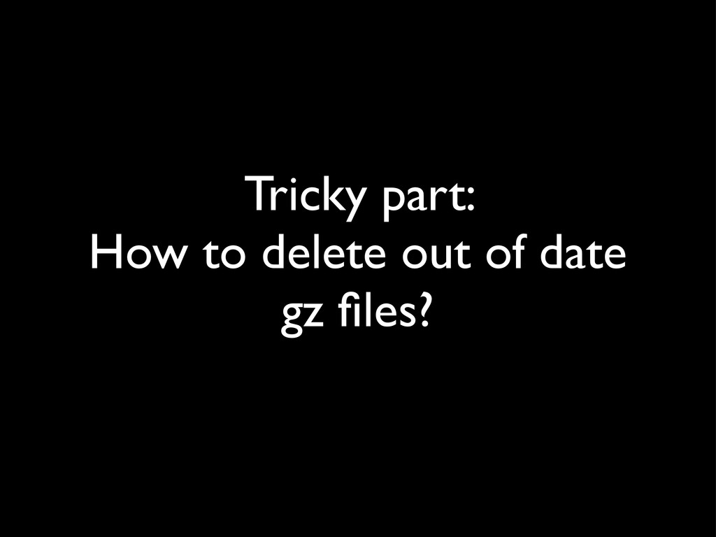 Tricky part: How to delete out of date gz files?