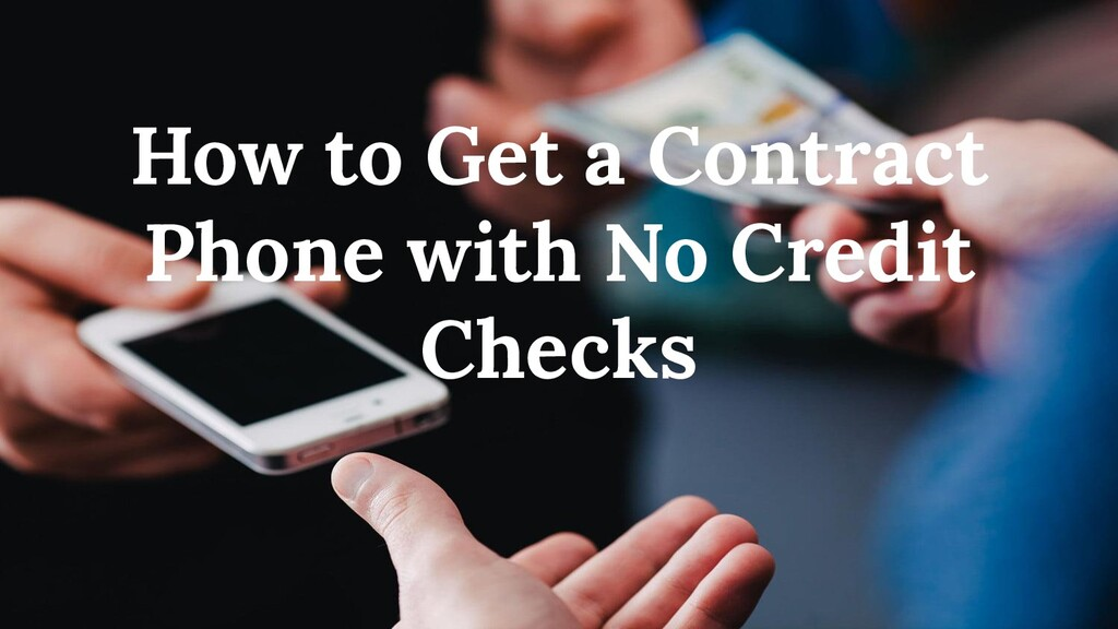 How to Get a Contract Phone with No Credit Chec...