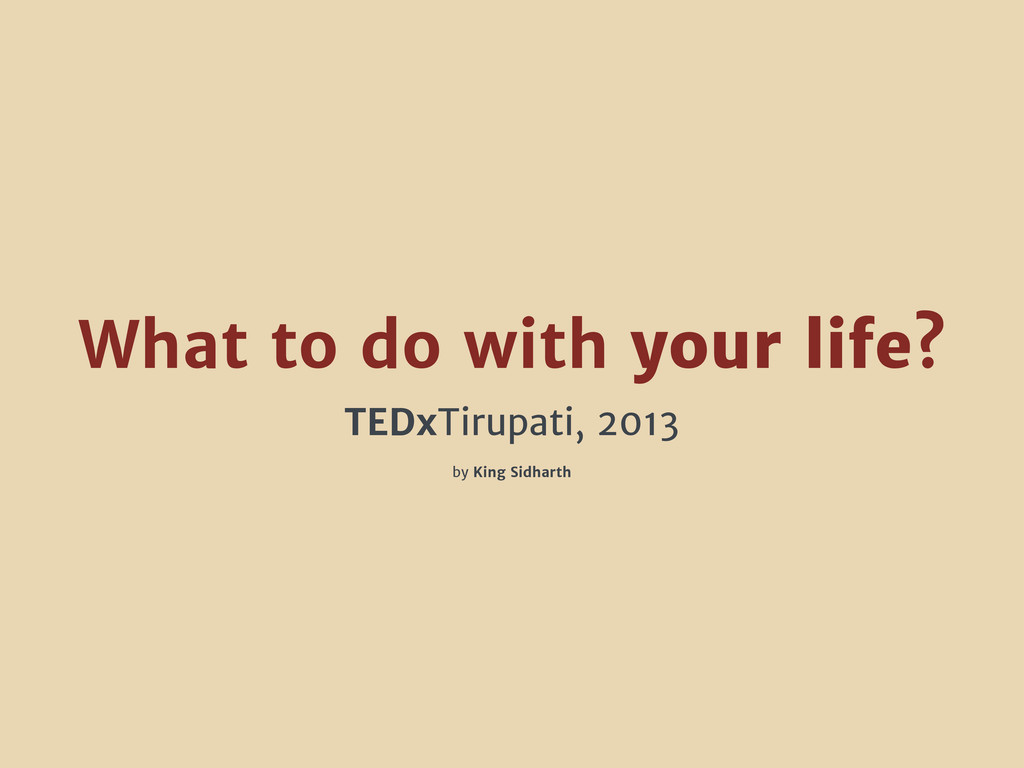 What to do with your life? TEDxTirupati, 2013 b...