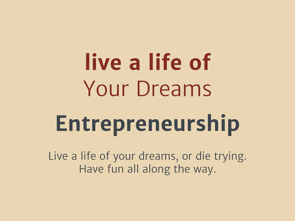 live a life of Your Dreams Entrepreneurship Liv...