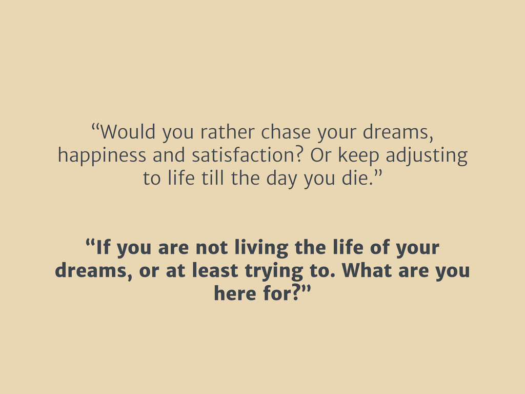 """Would you rather chase your dreams, happiness ..."