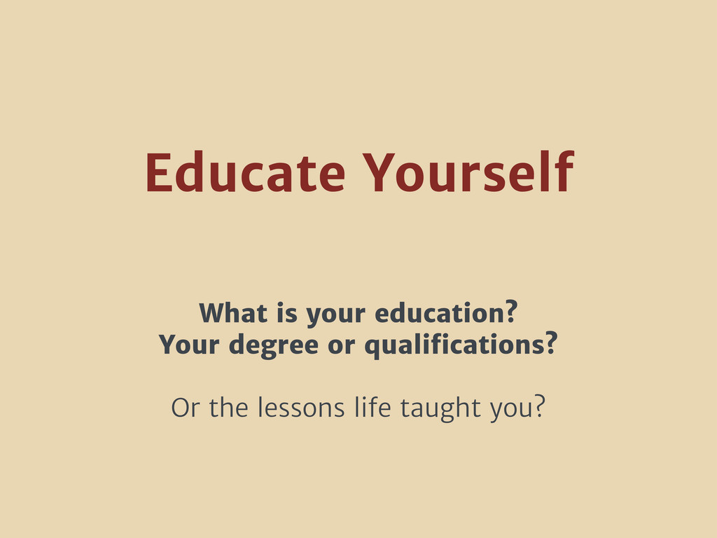 What is your education? Your degree or qualifica...