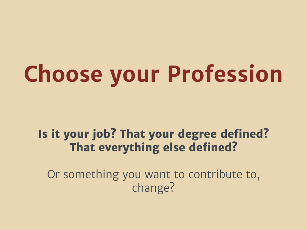 Is it your job? That your degree defined? That e...