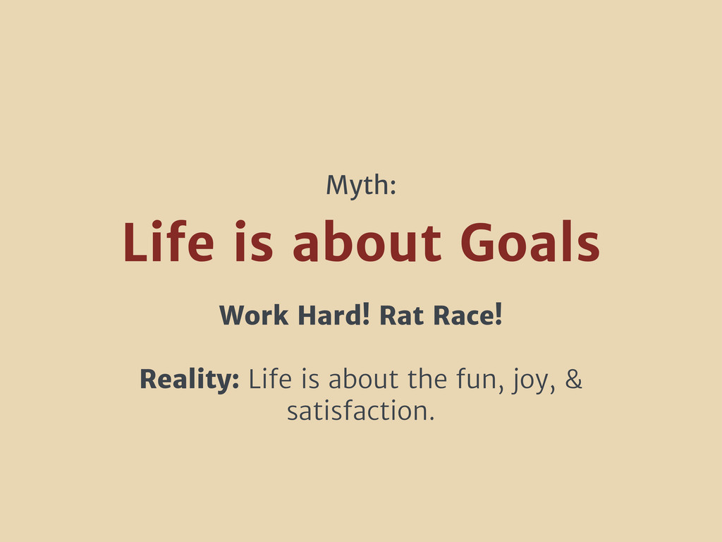 Work Hard! Rat Race! Reality: Life is about the...