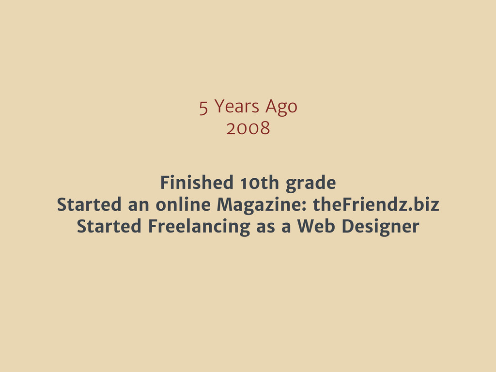 5 Years Ago 2008 Finished 10th grade Started an...