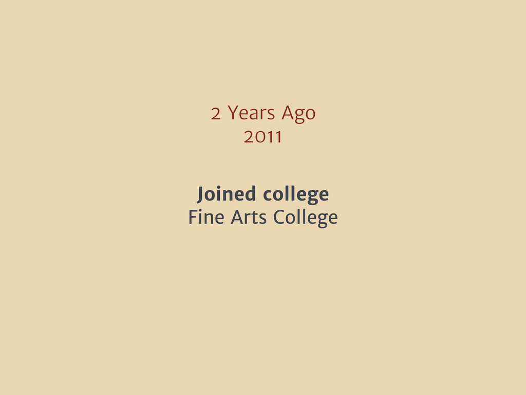 2 Years Ago 2011 Joined college Fine Arts Colle...