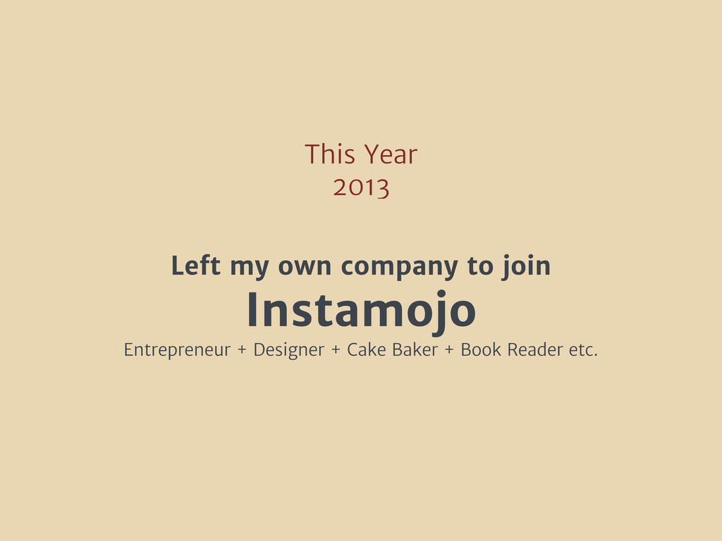 This Year 2013 Left my own company to join Inst...