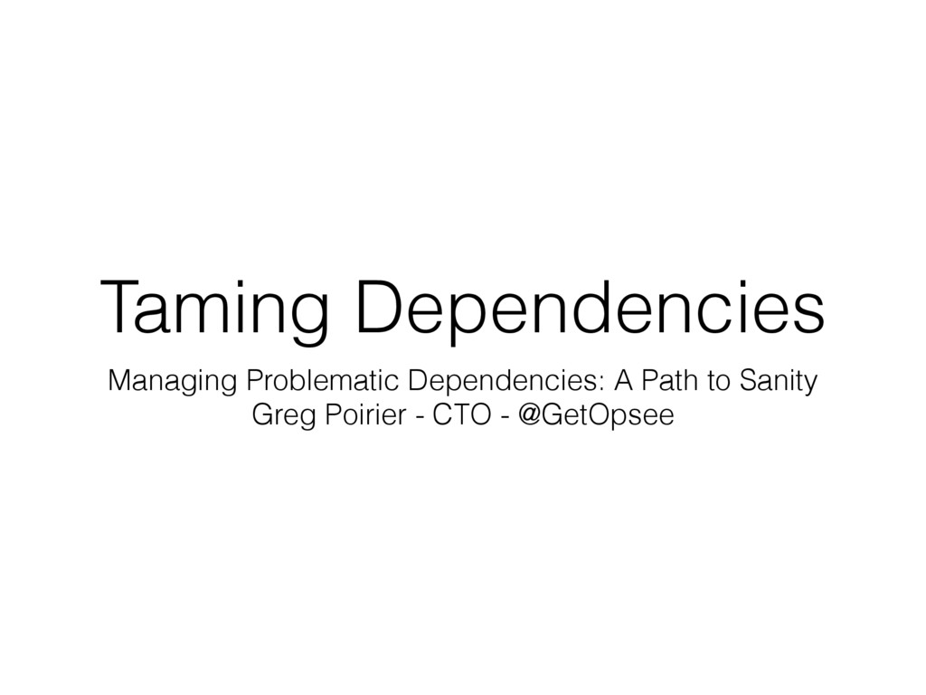 Taming Dependencies Managing Problematic Depend...