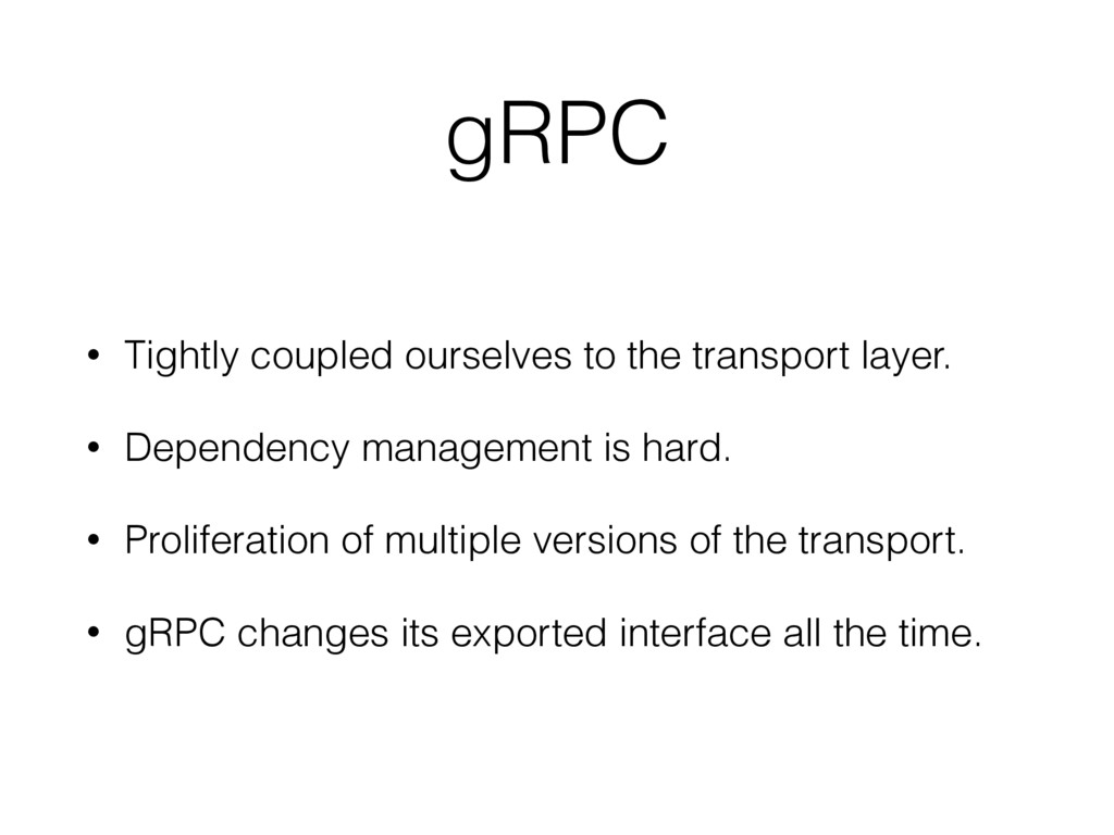 gRPC • Tightly coupled ourselves to the transpo...