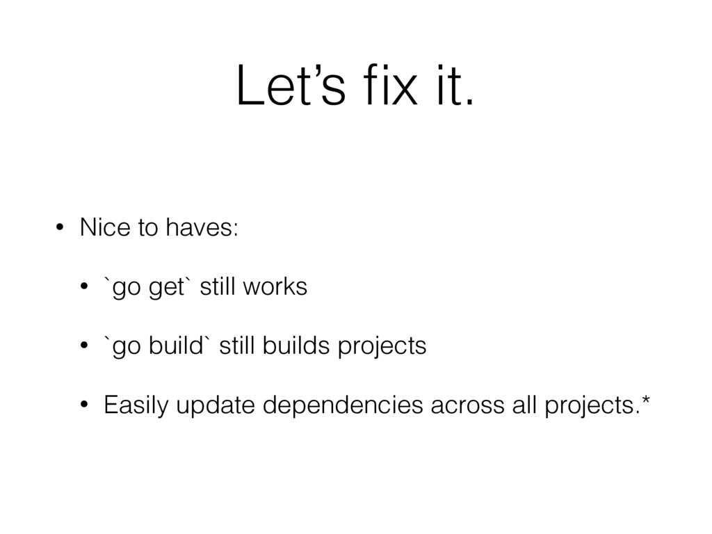 Let's fix it. • Nice to haves: • `go get` still ...