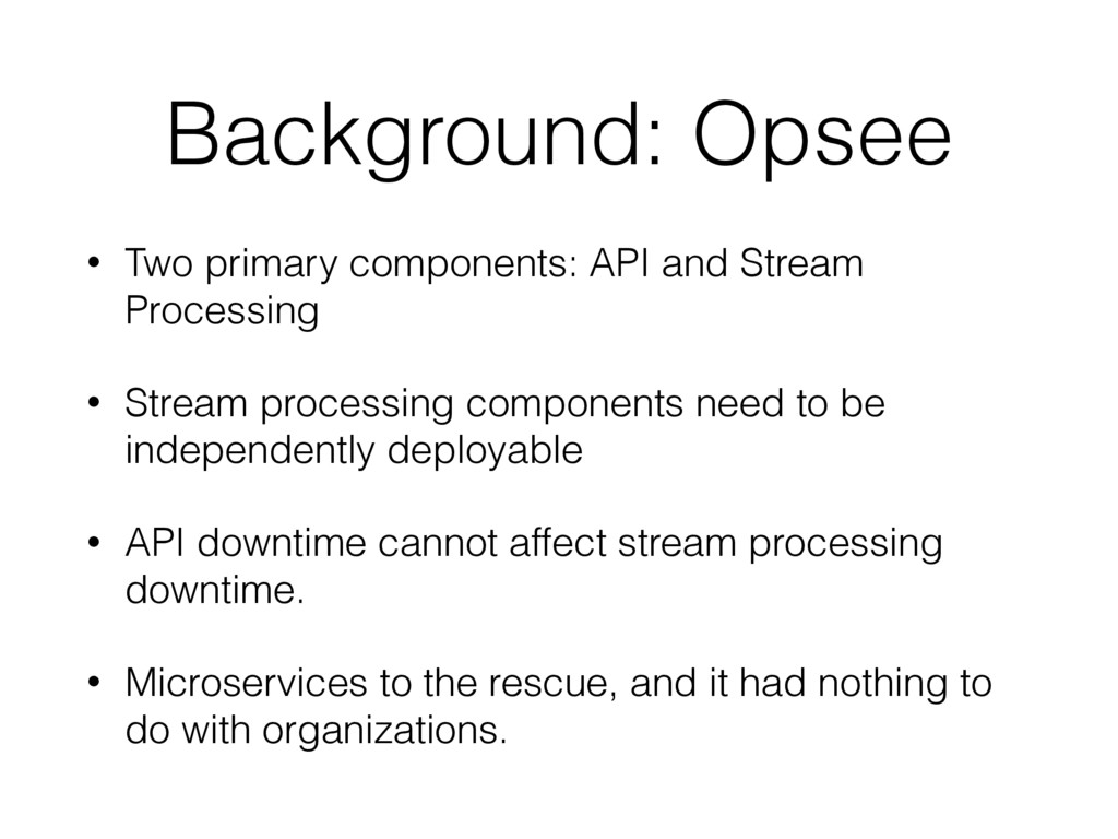 Background: Opsee • Two primary components: API...