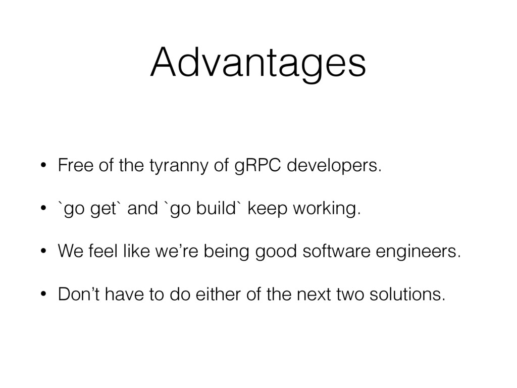 Advantages • Free of the tyranny of gRPC develo...