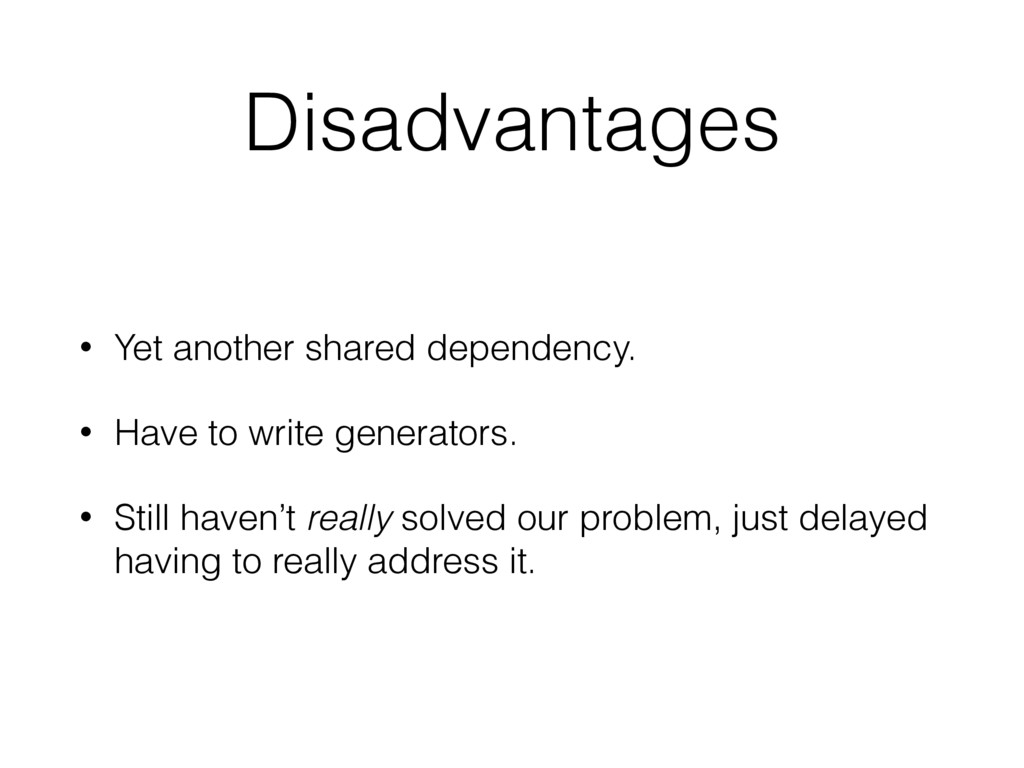 Disadvantages • Yet another shared dependency. ...
