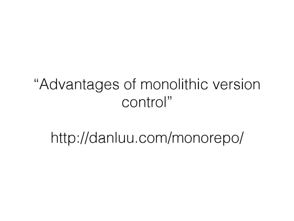 """Advantages of monolithic version control"" http..."
