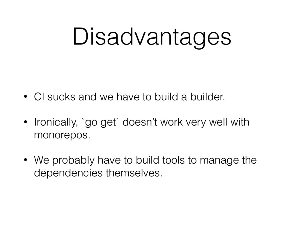 Disadvantages • CI sucks and we have to build a...