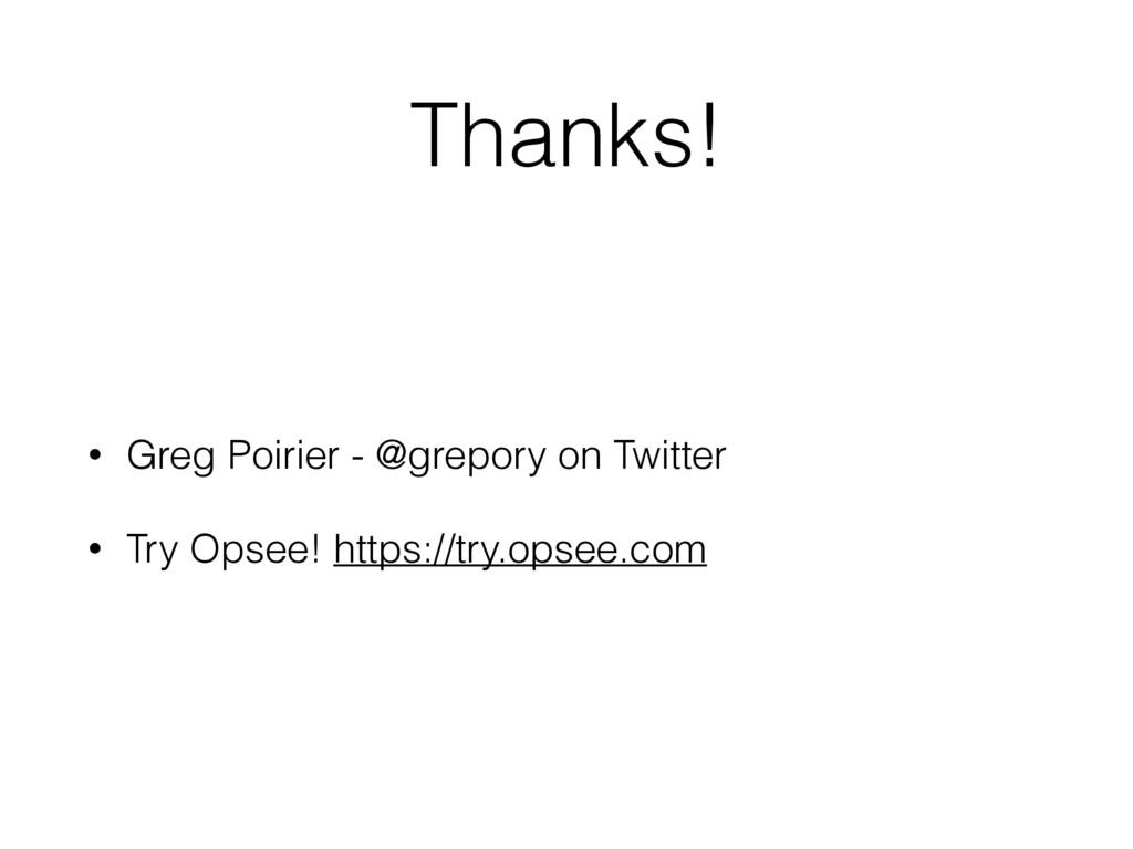 Thanks! • Greg Poirier - @grepory on Twitter • ...