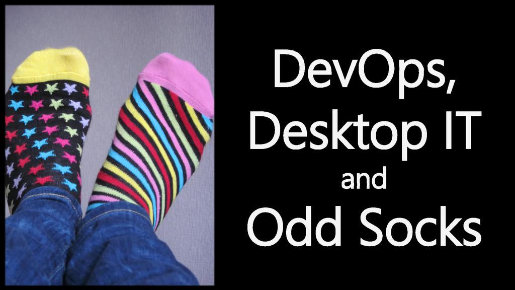 DevOps, Desktop IT and Odd Socks