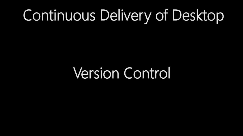 Continuous Delivery of Desktop Version Control