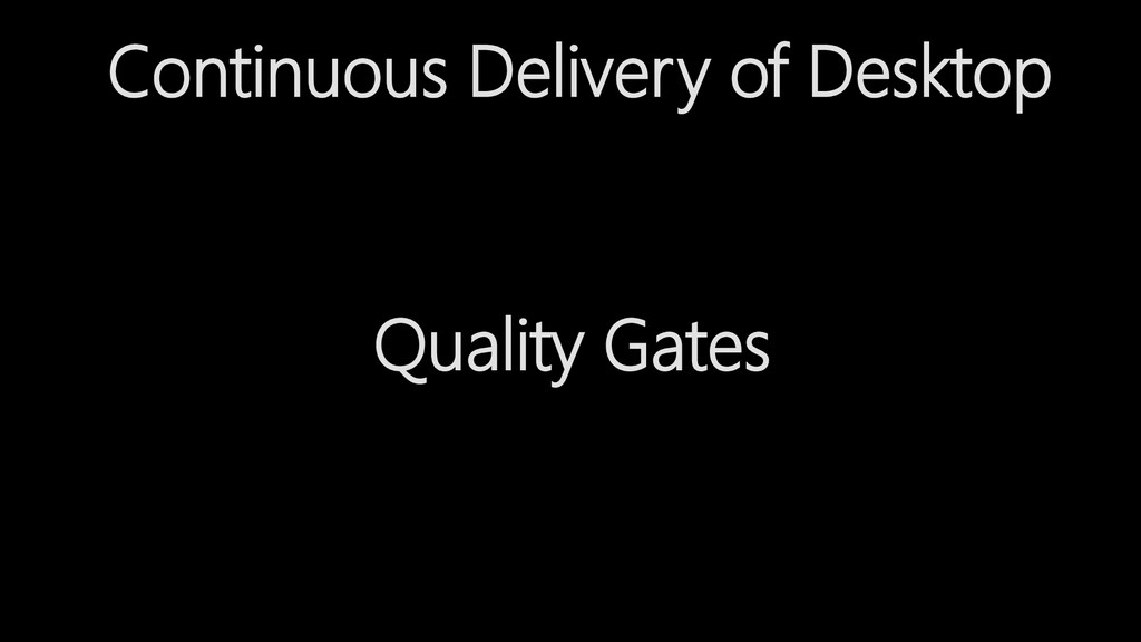 Continuous Delivery of Desktop Quality Gates