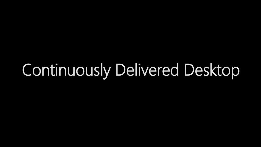 Continuously Delivered Desktop