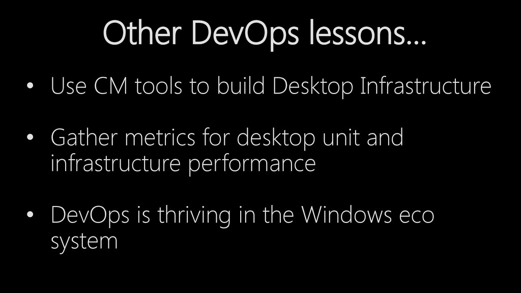 Other DevOps lessons… • Use CM tools to build D...