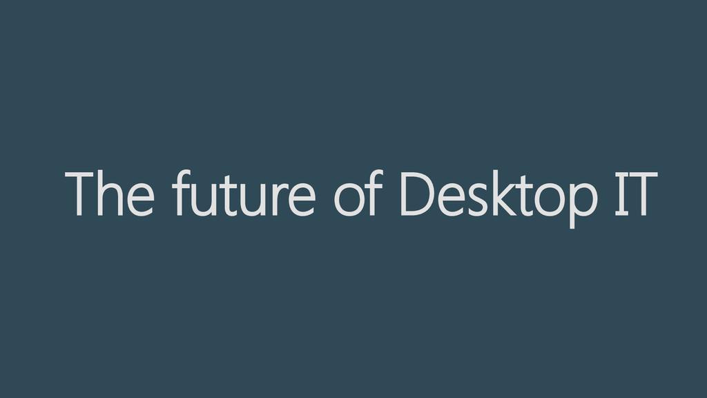 The future of Desktop IT