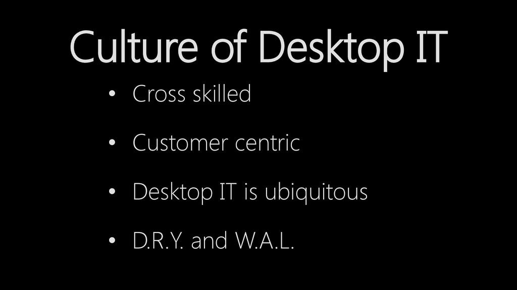 • Cross skilled • Customer centric • Desktop IT...